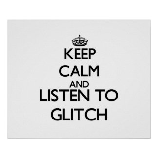 Keep calm and listen to GLITCH Posters