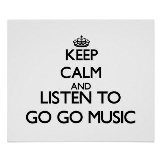 Keep calm and listen to GO-GO MUSIC Posters