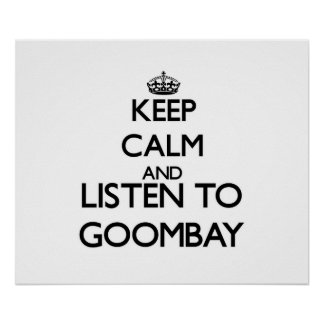 Keep calm and listen to GOOMBAY Posters