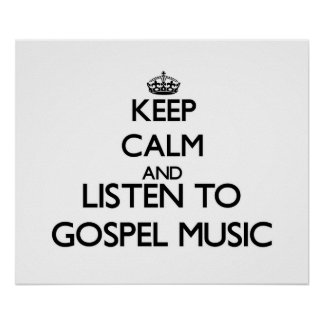 Keep calm and listen to GOSPEL MUSIC Print