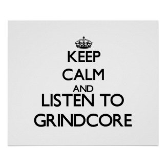 Keep calm and listen to GRINDCORE Posters