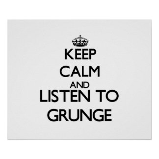 Keep calm and listen to GRUNGE Poster