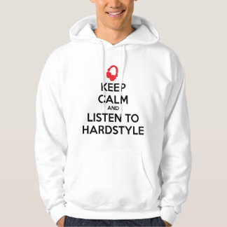 Keep Calm And Listen To Hardstyle Hoodie