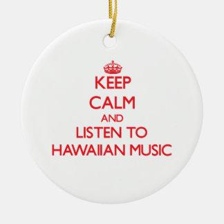 Keep calm and listen to HAWAIIAN MUSIC Christmas Ornament