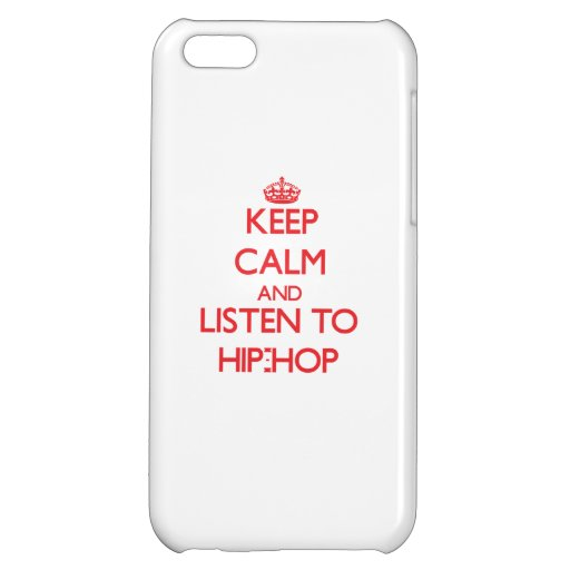 Keep calm and listen to HIP-HOP iPhone 5C Cases