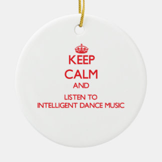 Keep calm and listen to INTELLIGENT DANCE MUSIC Christmas Ornaments