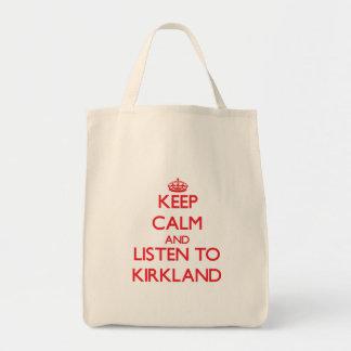 Keep calm and Listen to Kirkland Bags