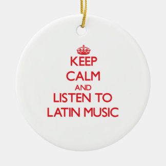 Keep calm and listen to LATIN MUSIC Ornaments