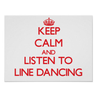 Keep calm and listen to LINE DANCING Print