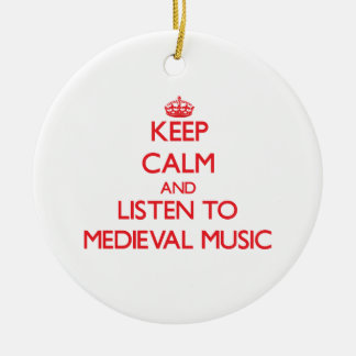 Keep calm and listen to MEDIEVAL MUSIC Ornaments
