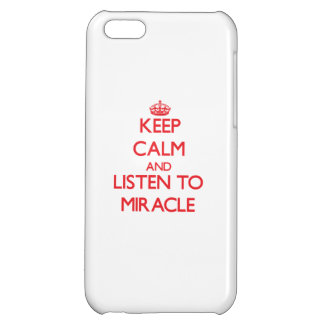 Keep Calm and listen to Miracle Cover For iPhone 5C