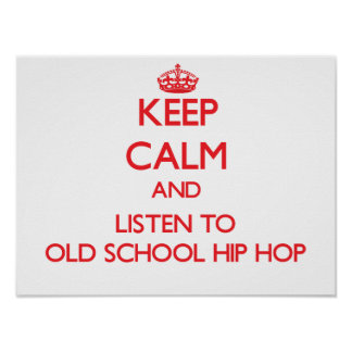 Keep calm and listen to OLD SCHOOL HIP HOP Poster