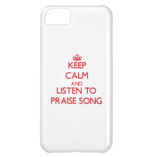 Keep calm and listen to PRAISE SONG iPhone 5C Covers