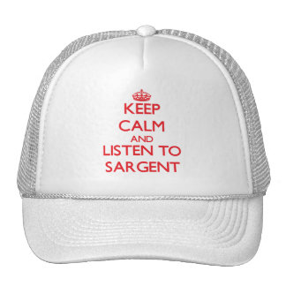 Keep calm and Listen to Sargent Trucker Hats
