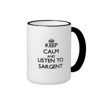 Keep calm and Listen to Sargent Coffee Mug