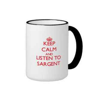Keep calm and Listen to Sargent Coffee Mugs