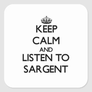 Keep calm and Listen to Sargent Square Sticker