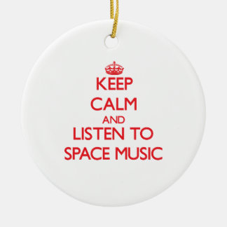 Keep calm and listen to SPACE MUSIC Ornament