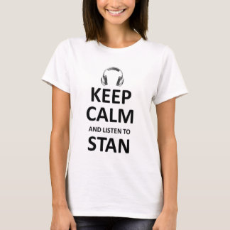 keep calm and listen to stan T-Shirt
