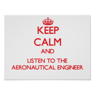 Keep Calm and Listen to the Aeronautical Engineer Poster