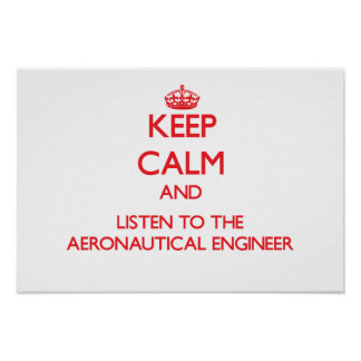 Keep Calm and Listen to the Aeronautical Engineer Posters