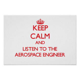 Keep Calm and Listen to the Aerospace Engineer Print