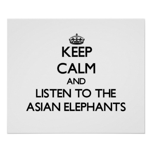 Keep calm and Listen to the Asian Elephants Poster