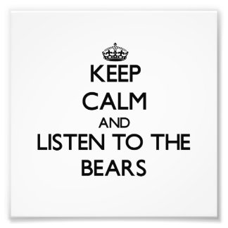 Keep calm and Listen to the Bears Photographic Print