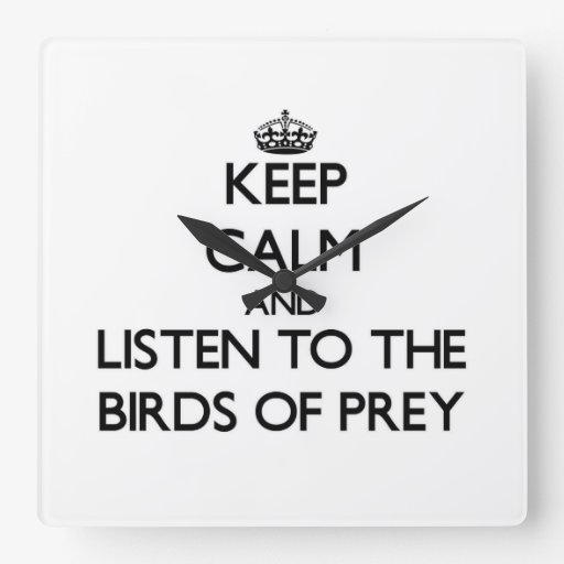 Keep calm and Listen to the Birds Of Prey Square Wall Clock