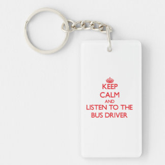 Keep Calm and Listen to the Bus Driver Double-Sided Rectangular Acrylic Keychain