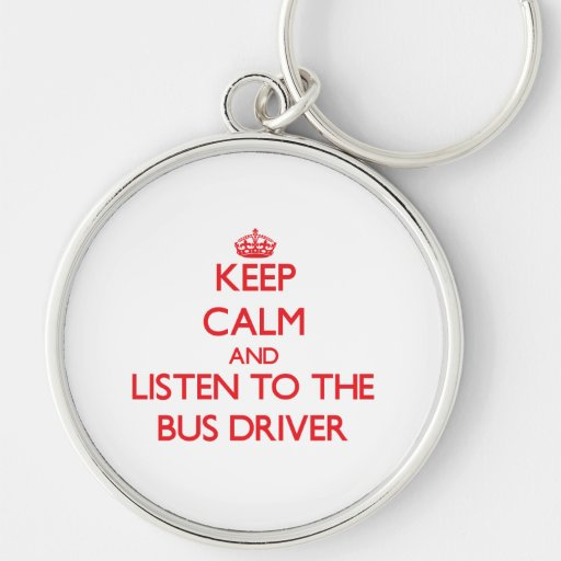 Keep Calm and Listen to the Bus Driver Keychain