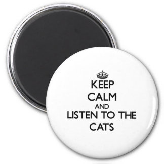 Keep calm and Listen to the Cats Magnet