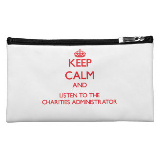 Keep Calm and Listen to the Charities Administrato Makeup Bag