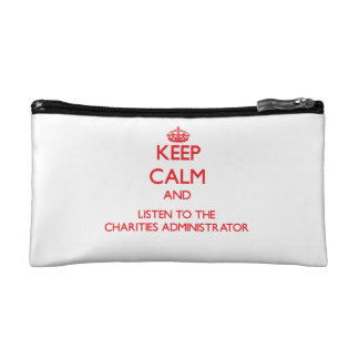 Keep Calm and Listen to the Charities Administrato Makeup Bags