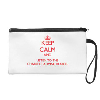Keep Calm and Listen to the Charities Administrato Wristlet Purse