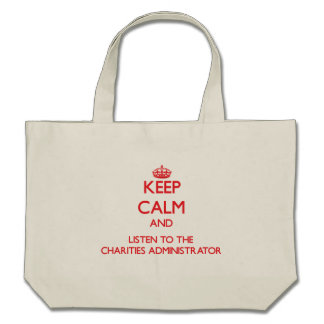 Keep Calm and Listen to the Charities Administrato Bag
