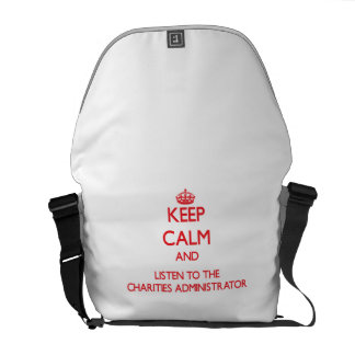 Keep Calm and Listen to the Charities Administrato Messenger Bags