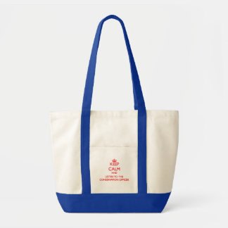 Keep Calm and Listen to the Conservation Officer Canvas Bags