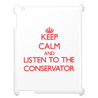 Keep Calm and Listen to the Conservator Cover For The iPad