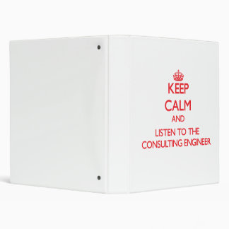 Keep Calm and Listen to the Consulting Engineer Binder