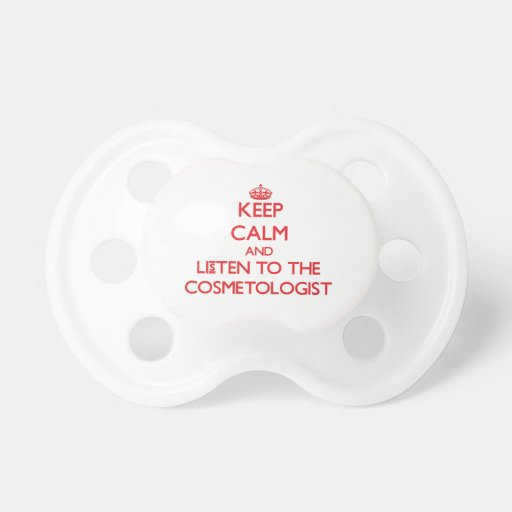 Keep Calm and Listen to the Cosmetologist Baby Pacifier