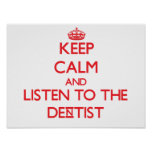 Keep Calm and Listen to the Dentist Poster