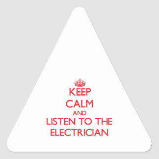 Keep Calm and Listen to the Electrician Triangle Stickers