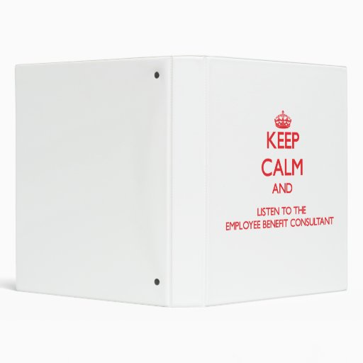 Keep Calm and Listen to the Employee Benefit Consu Binders
