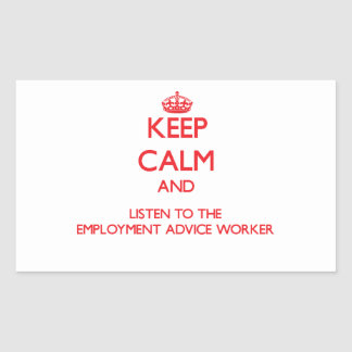 Keep Calm and Listen to the Employment Advice Work Stickers