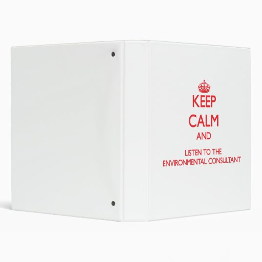Keep Calm and Listen to the Environmental Consulta Binders