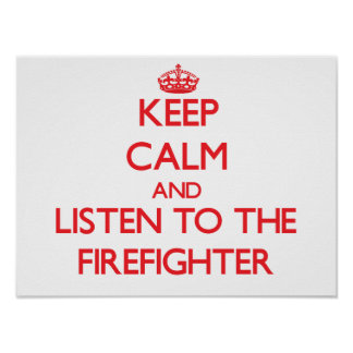 Keep Calm and Listen to the Firefighter Posters