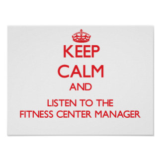 Keep Calm and Listen to the Fitness Center Manager Poster