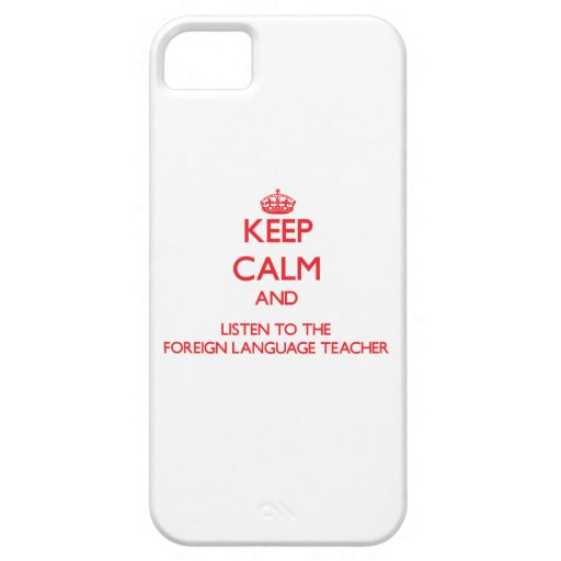 Keep Calm and Listen to the Foreign Language Teach iPhone 5 Covers