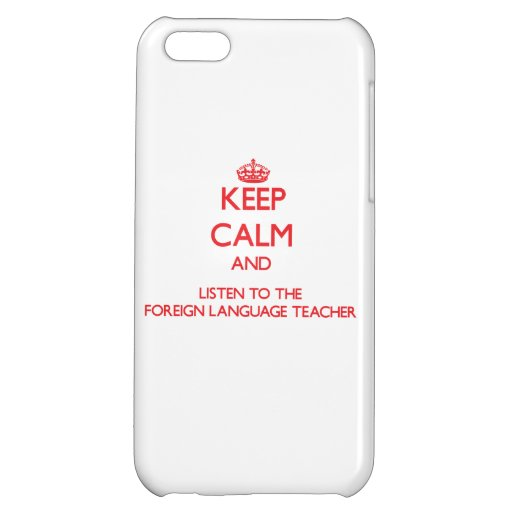 Keep Calm and Listen to the Foreign Language Teach Case For iPhone 5C